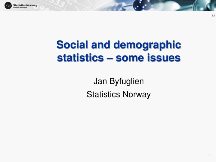 Social and demographic statistics some issues