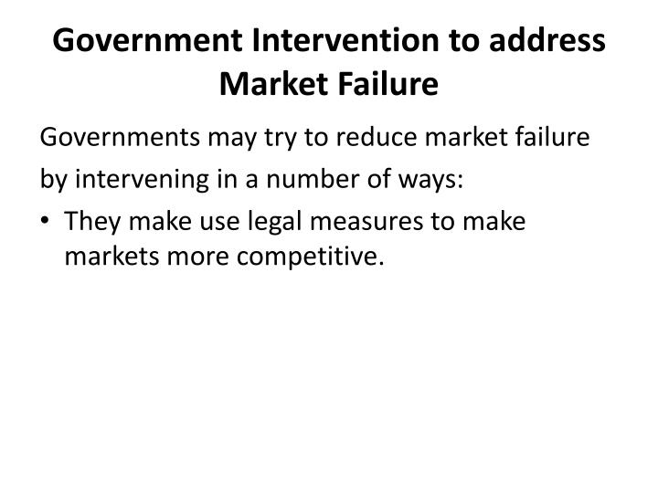 market failure and government intervention essay Government regulation is market failure,11 economists  describe government intervention in the private domain that results in  what is government failure a,, , .