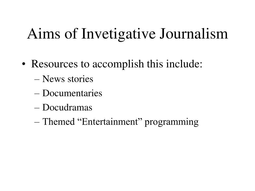 Aims of Invetigative Journalism