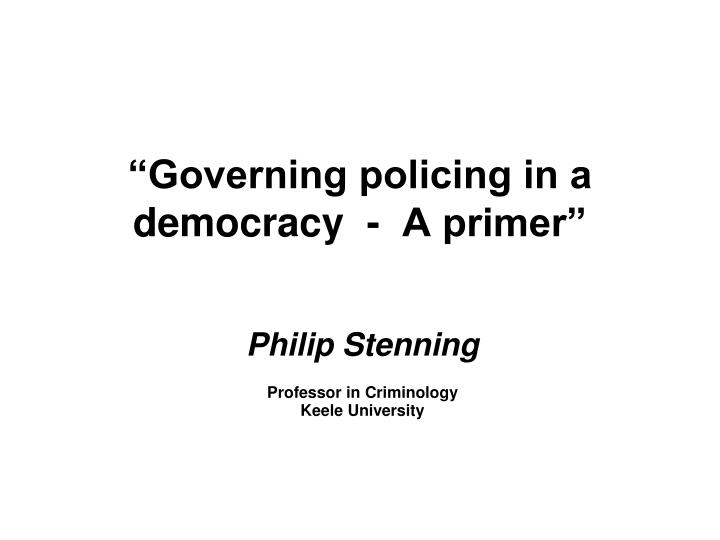 Governing policing in a democracy a primer