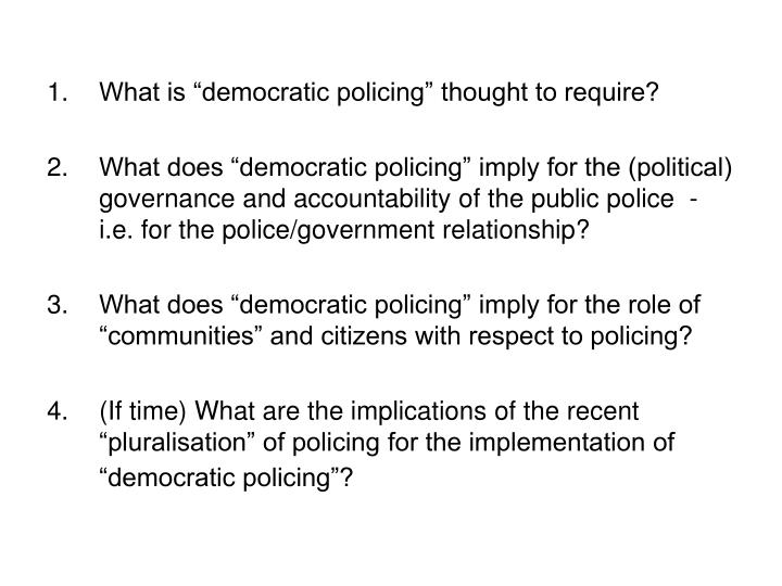 """What is """"democratic policing"""" thought to require?"""