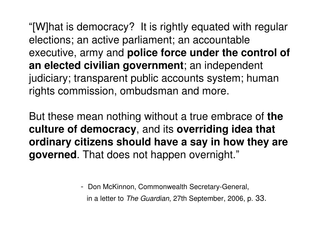 """""""[W]hat is democracy?  It is rightly equated with regular elections; an active parliament; an accountable executive, army and"""