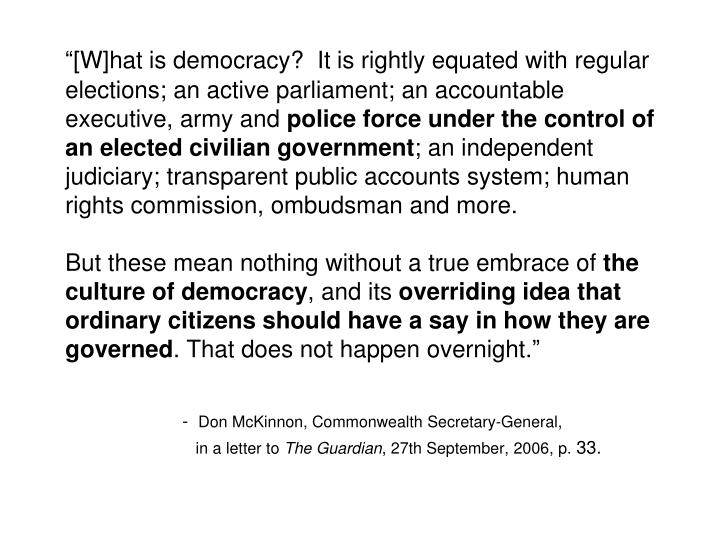 """""""[W]hat is democracy?  It is rightly equated with regular elections; an active parliament; an acco..."""