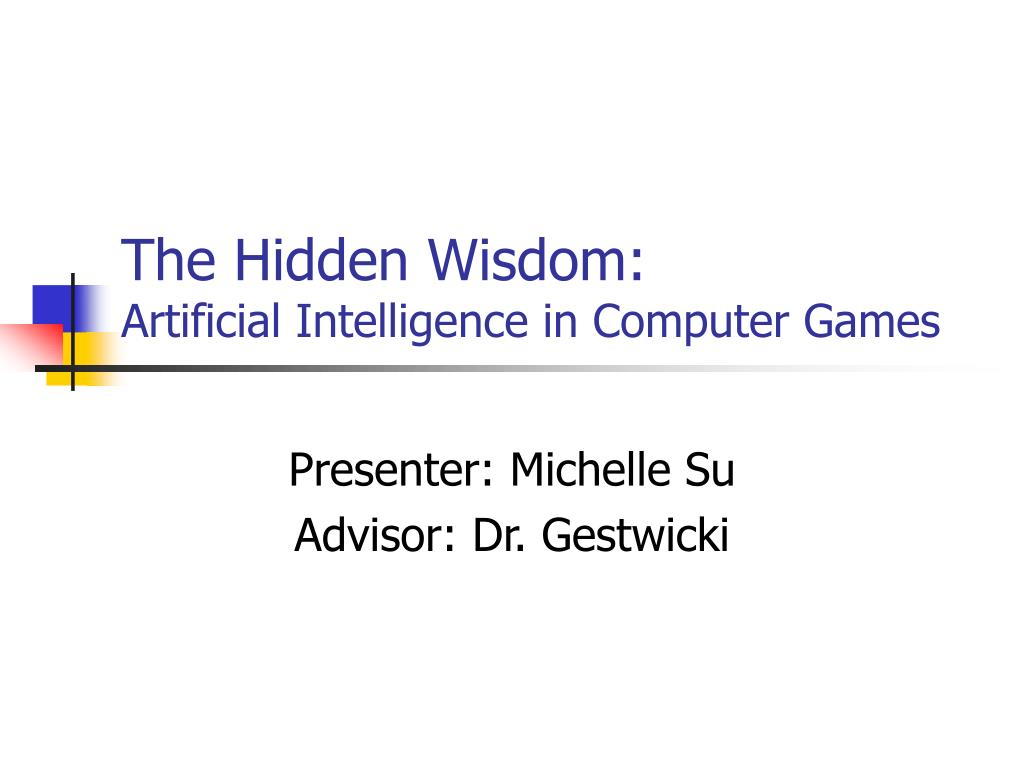the hidden wisdom artificial intelligence in computer games l.