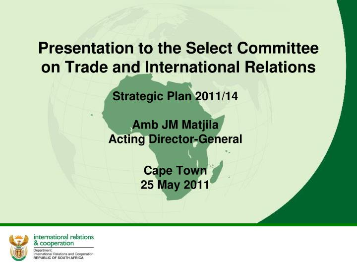 presentation to the select committee on trade and international relations n.