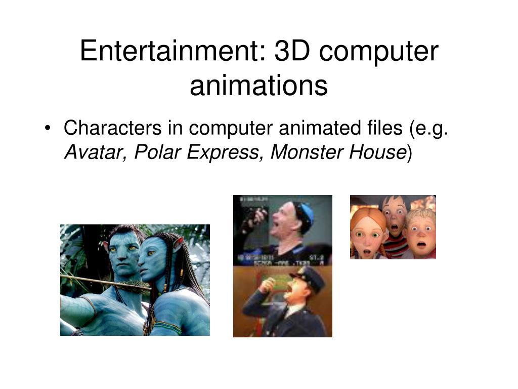 Entertainment: 3D computer animations