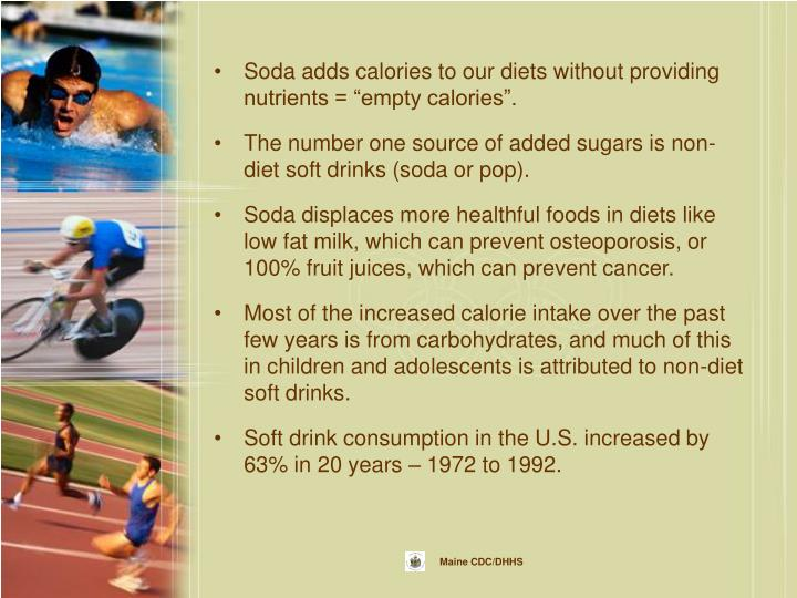 """Soda adds calories to our diets without providing nutrients = """"empty calories""""."""