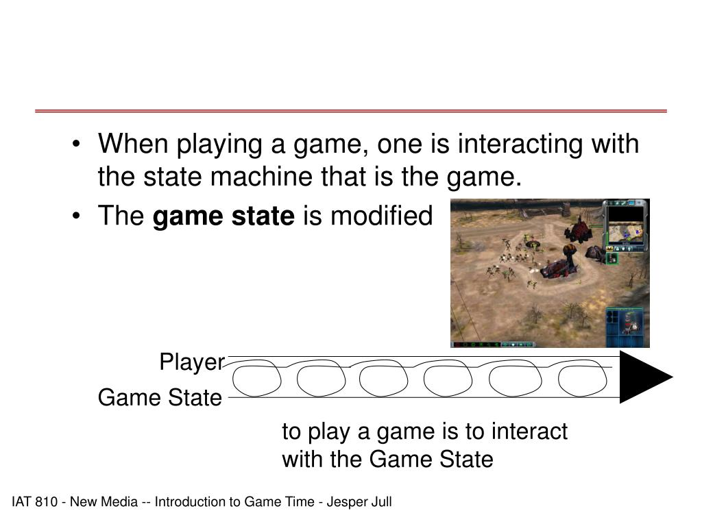 When playing a game, one is interacting with the state machine that is the game.