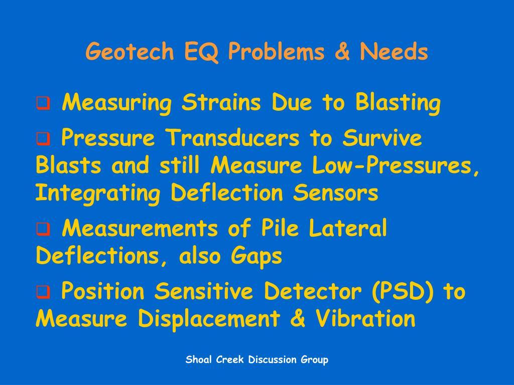Geotech EQ Problems & Needs