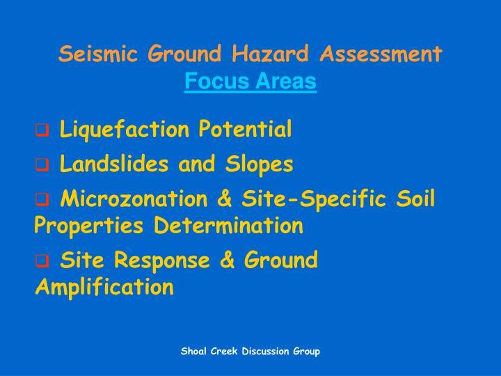 Seismic ground hazard assessment focus areas