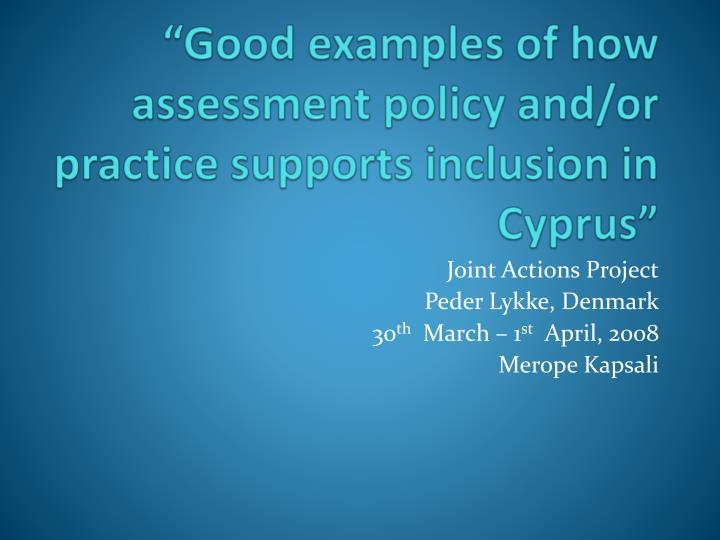 Good examples of how assessment policy and or practice supports inclusion in cyprus