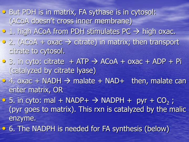 But PDH is in matrix, FA sythase is in cytosol:     (ACoA doesn't cross inner membrane)