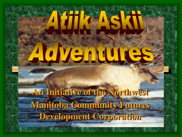 An initiative of the northwest manitoba community futures development corporation