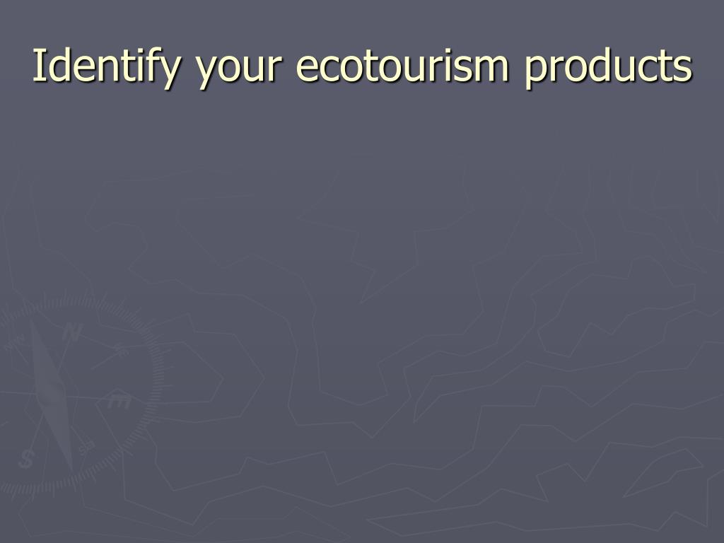 Identify your ecotourism products