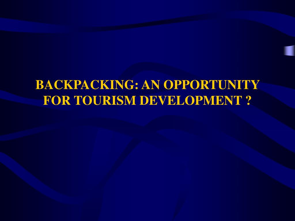 backpacking an opportunity for tourism development l.