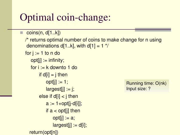 dynamic programming solution to the coin A dynamic programming solution is based on the principal of mathematical induction greedy algorithms require other kinds of proof matrix chain multiplication ( tutorial and c program), subset sum, coin change, all to all shortest paths in a graph ( tutorial and c program).