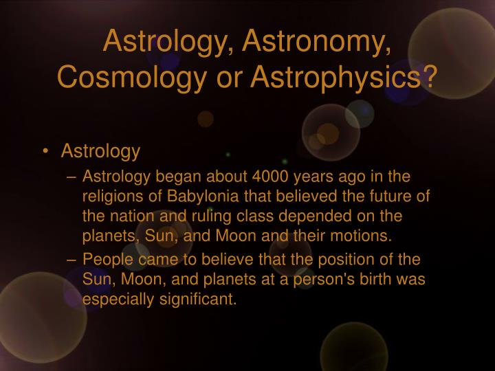 Astrology astronomy cosmology or astrophysics