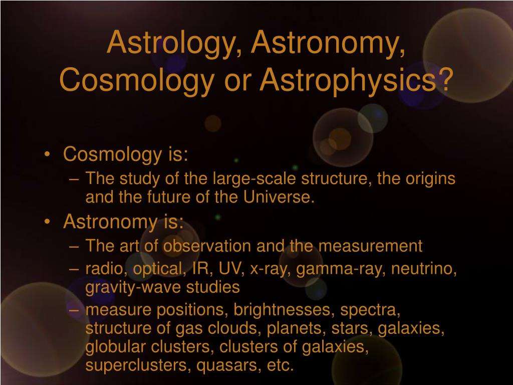 Astrology, Astronomy, Cosmology or Astrophysics?
