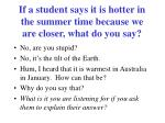 if a student says it is hotter in the summer time because we are closer what do you say