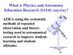 what is physics and astronomy education research paer anyway