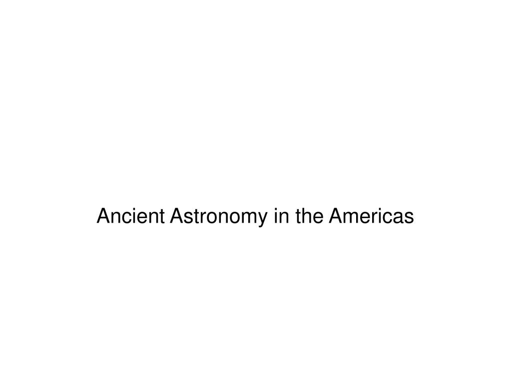 ancient astronomy in the americas l.