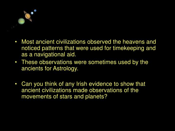 Most ancient civilizations observed the heavens and noticed patterns that were used for timekeeping ...