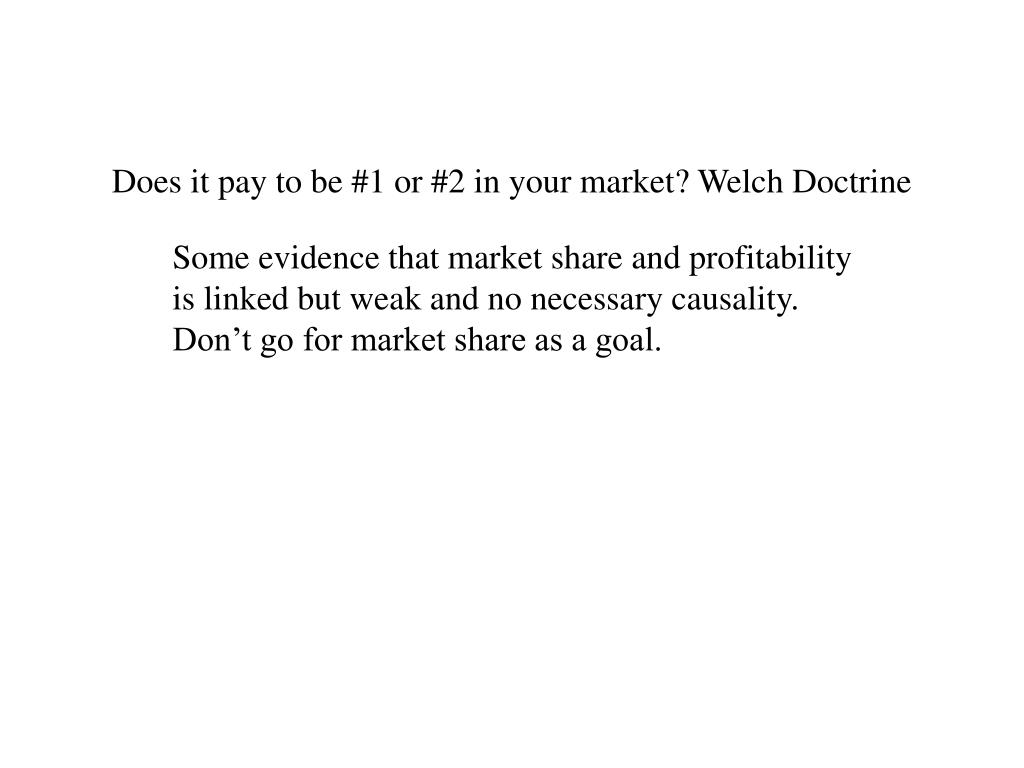 Does it pay to be #1 or #2 in your market? Welch Doctrine