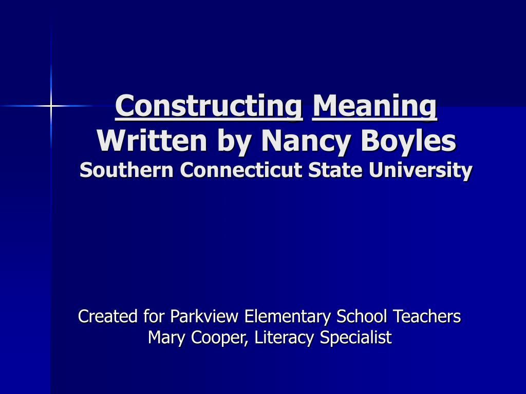 constructing meaning written by nancy boyles southern connecticut state university l.