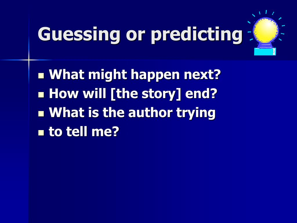 Guessing or predicting