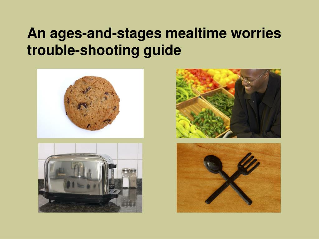 An ages-and-stages mealtime worries trouble-shooting guide
