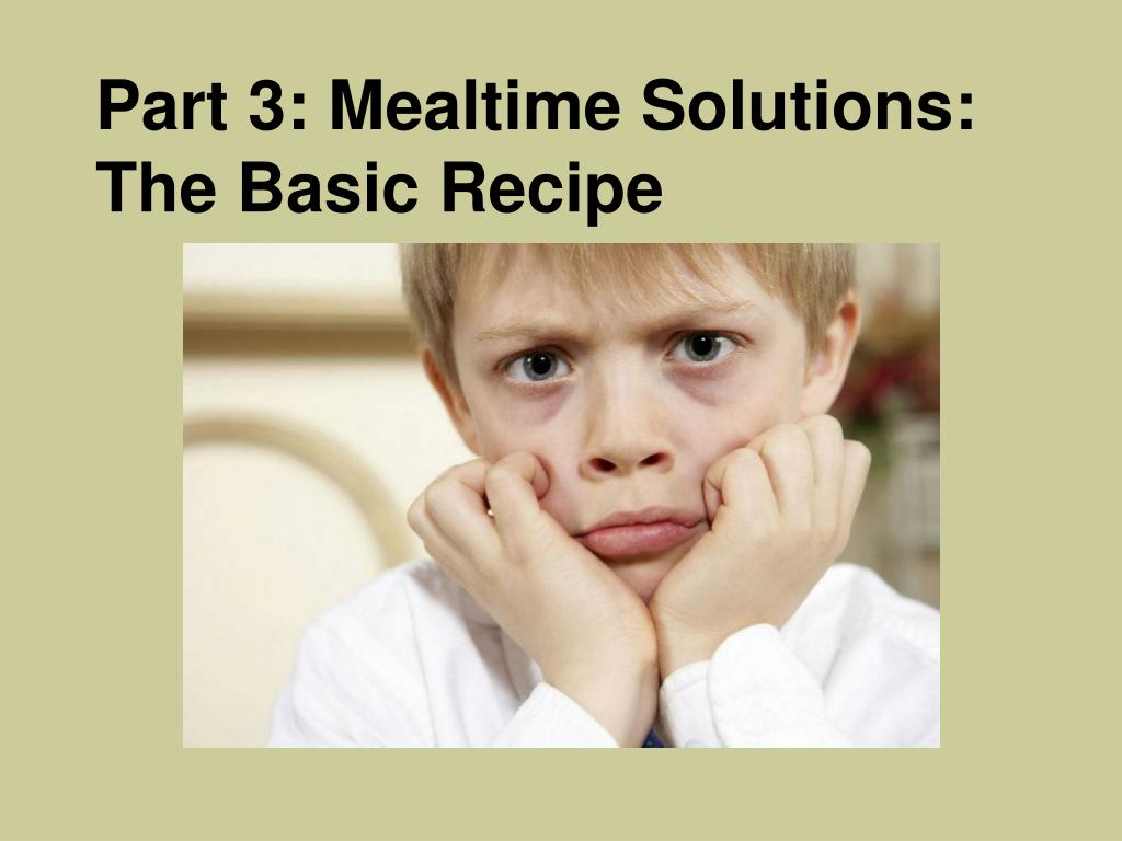 Part 3: Mealtime Solutions: The Basic Recipe