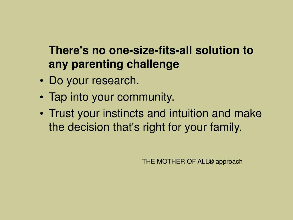There's no one-size-fits-all solution to any parenting challenge