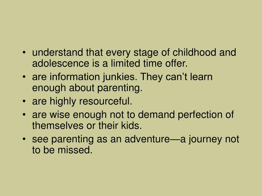 understand that every stage of childhood and adolescence is a limited time offer.