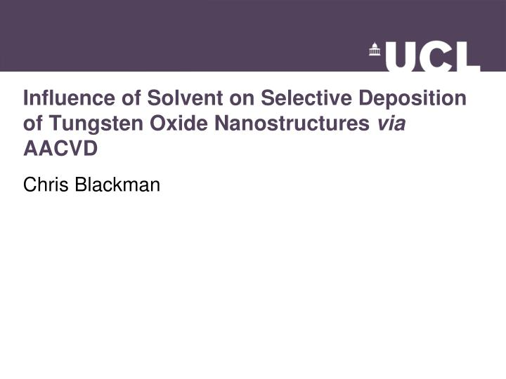 Influence of solvent on selective deposition of tungsten oxide nanostructures via aacvd
