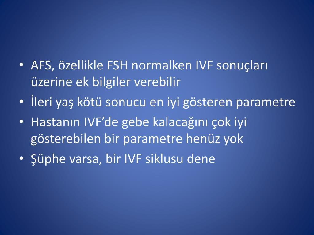 AFS, özellikle FSH normalken IVF sonuçları üzerine ek bilgiler verebilir