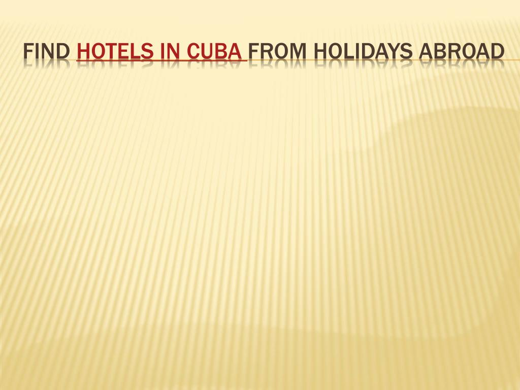 find hotels in cuba from holidays abroad l.