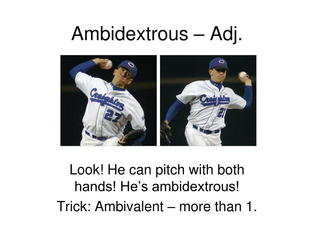 Ambidextrous – Adj.