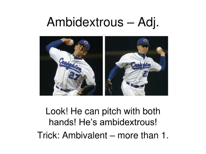 Ambidextrous adj