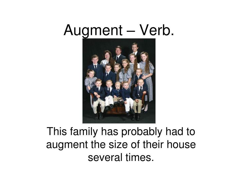 Augment – Verb.