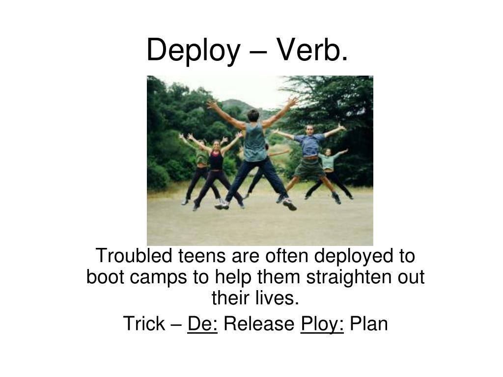 Deploy – Verb.