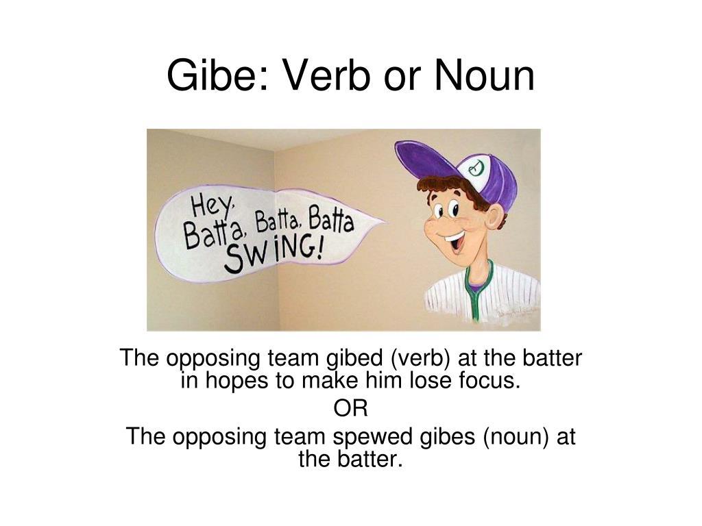 Gibe: Verb or Noun