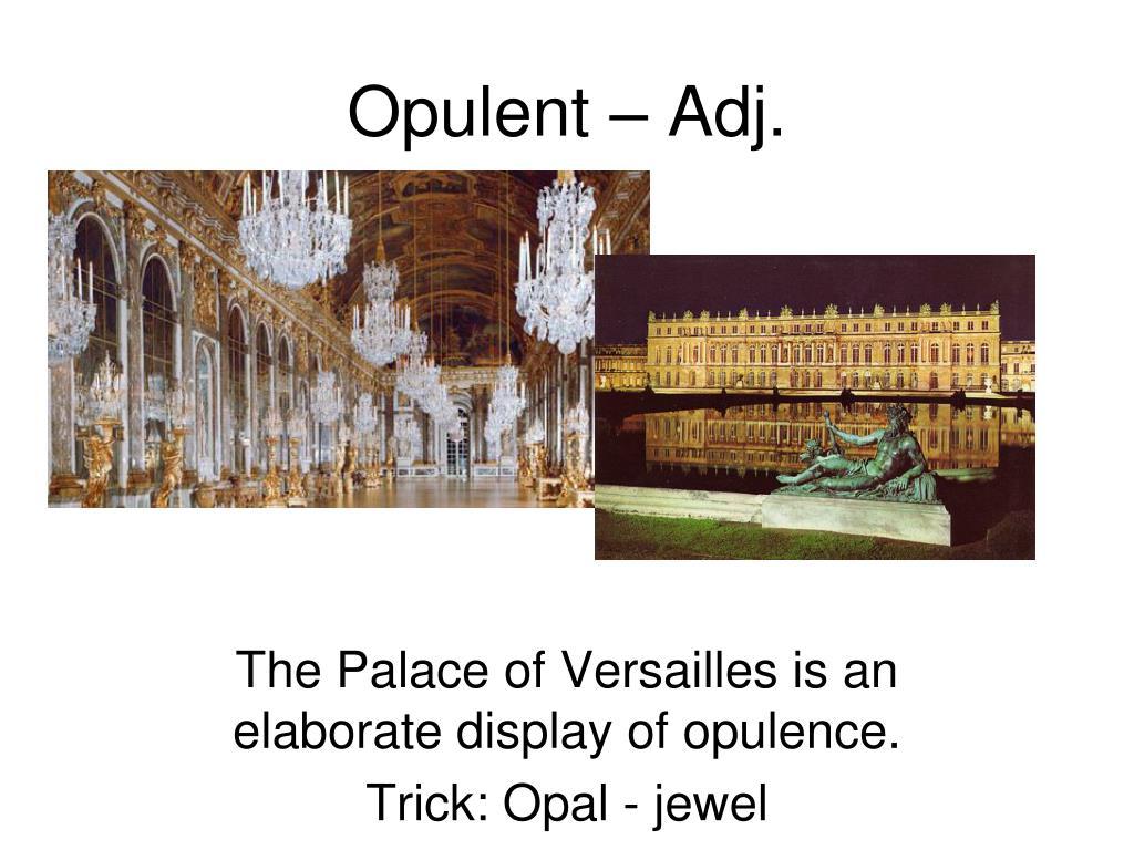 Opulent – Adj.