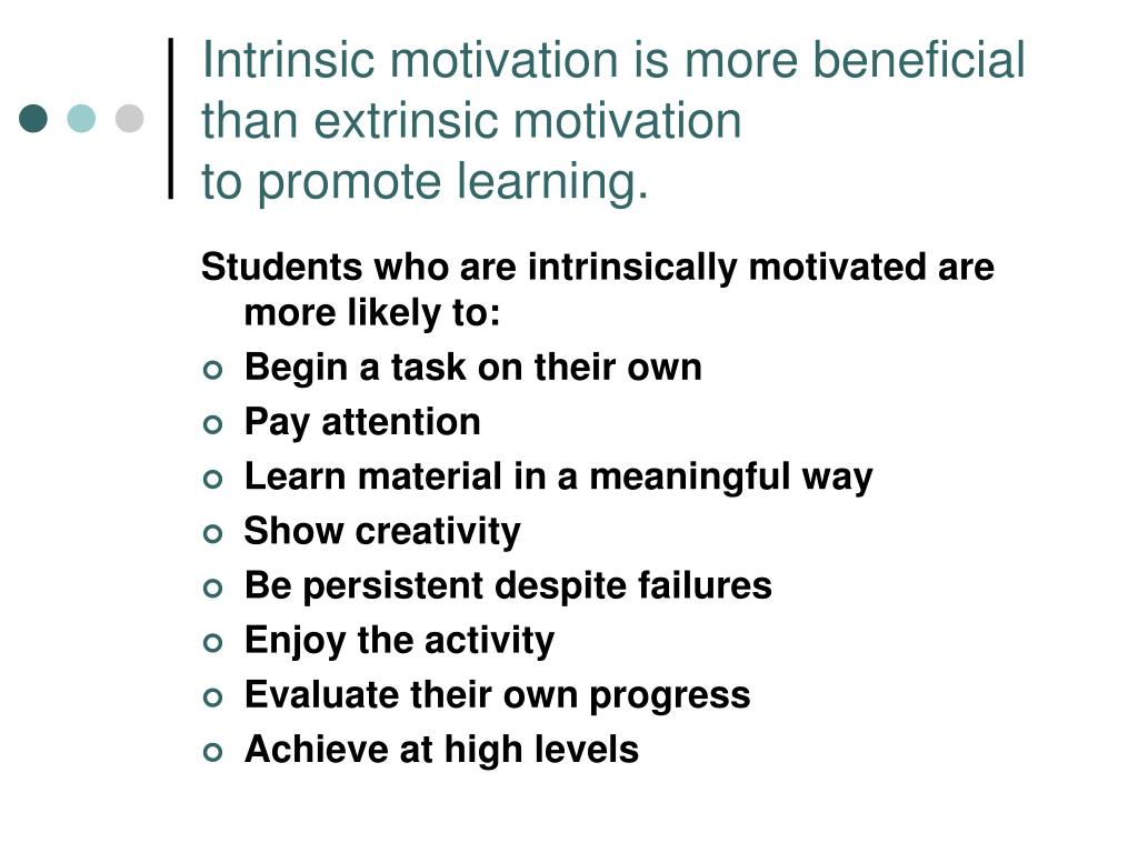 Intrinsic motivation is more beneficial