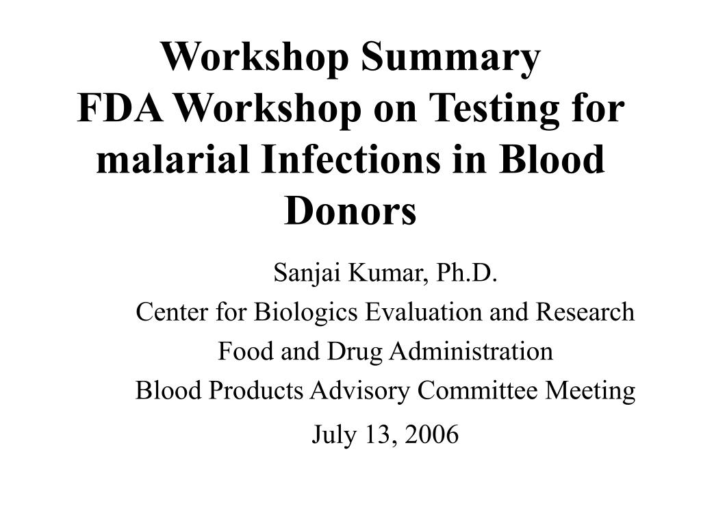 workshop summary fda workshop on testing for malarial infections in blood donors l.