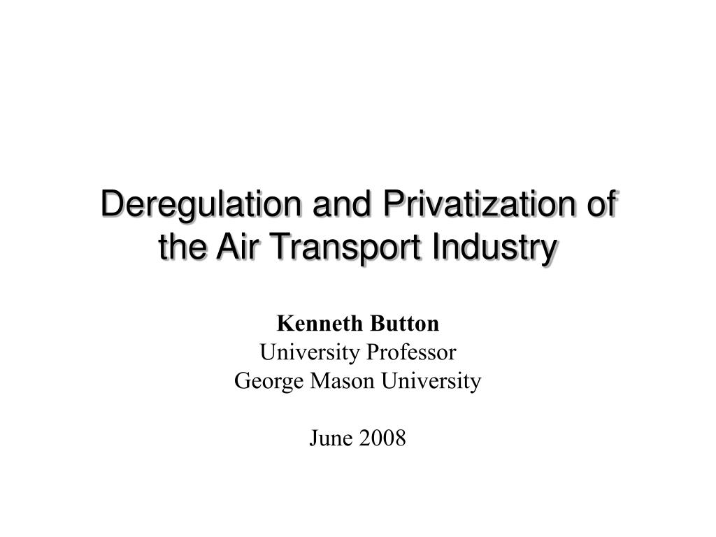deregulation and privatization of the air transport industry l.