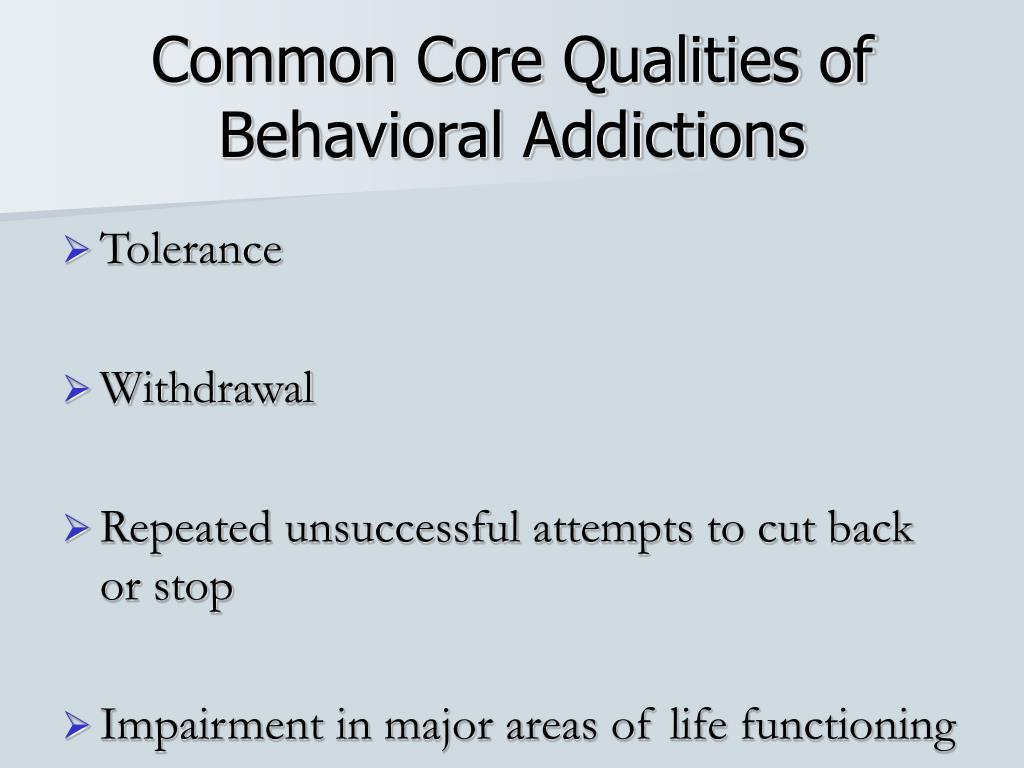 Common Core Qualities of Behavioral Addictions