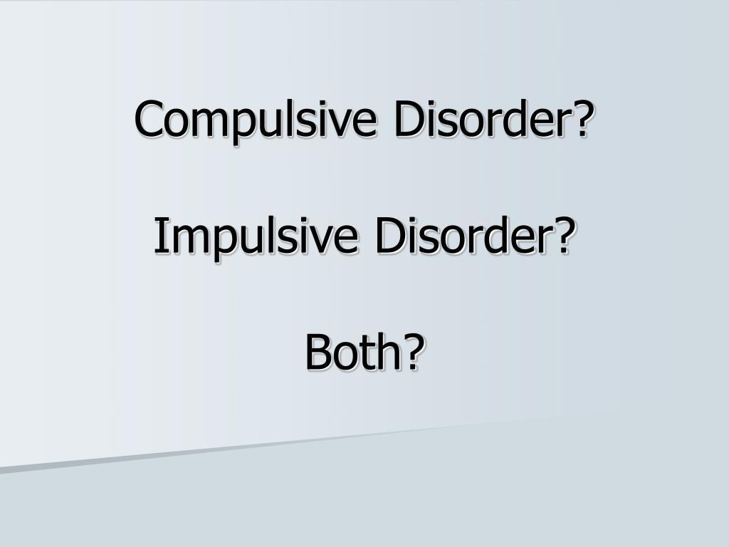 Compulsive Disorder?