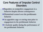 core features of impulse control disorders