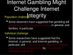 internet gambling might challenge internet integrity