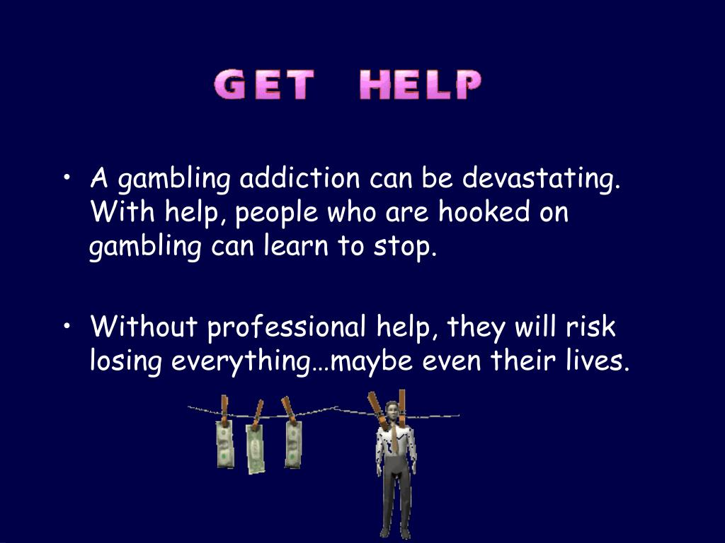 A gambling addiction can be devastating. With help, people who are hooked on gambling can learn to stop.